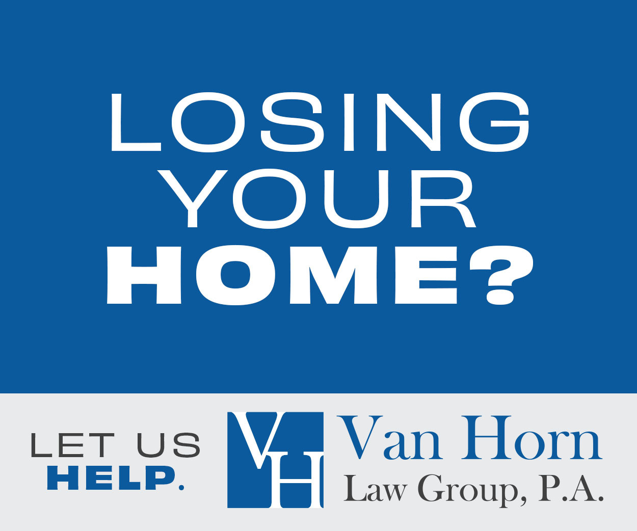 Van Horn Law Group, P.A. - Losing Your Home?